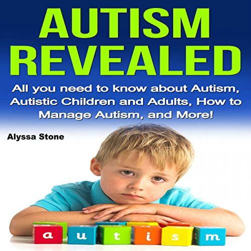 Autism Revealed     All You Need to Know About Autism, Autistic Children and Adults, How to Manage Autism, and More!              By:                                                                                                                                 Alyssa Stone                               Narrated by:                                                                                                                                 CJ Stephens                      Length: 36 mins     Not rated yet     Overall 0.0