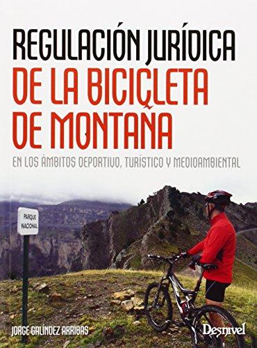 Regulación jurídica de la bicicleta de montaña en los ámbitos deprotivo, turístico y medioambiental: En los ámbitos deportivo, turístico y medioambiental (Manuales (desnivel))