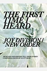 The First Time I Heard Joy Division / New Order Kindle Edition
