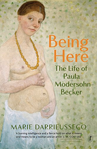 Being Here: The Life of Paula Modersohn-Becker (English Edition)