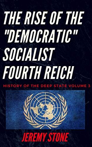 """History of the Deep State Volume 3: The Rise of the """"Democratic"""" Socialist Fourth Reich by [Jeremy Stone]"""