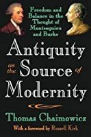 Antiquity as the Source of Modernity: Freedom and Balance in the Thought of Montesquieu and Burke