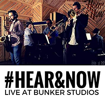 Hear & Now (Live at Bunker Studios 2015)