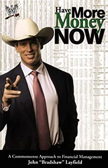 Have More Money Now: A Commonsense Approach to Financial Management (Wwe) by [John Layfield]