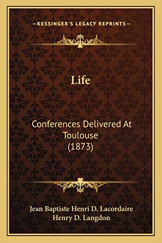 Life: Conferences Delivered At Toulouse (1873)