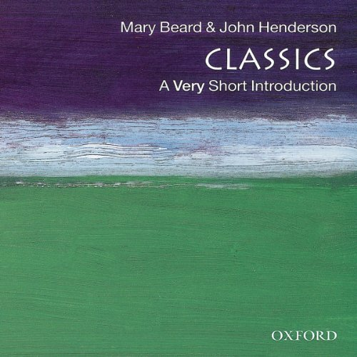 Classics: A Very Short Introduction                   By:                                                                                                                                 Mary Beard,                                                                                        John Henderson                               Narrated by:                                                                                                                                 Julia Whelan                      Length: 4 hrs and 18 mins     2 ratings     Overall 5.0