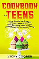 Cookbook for Teens: This Book Includes: Baking and Dessert Cookbook.190 Easy-to-Follow Sweet and Savory Recipes for Young Cooks