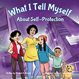 What I Tell Myself About Self-Protection by [Michael Brown, Ilham Fatkurahman, Michele Mathews]