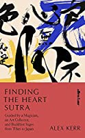 Finding the Heart Sutra: Guided by a Magician, an Art Collector and Buddhist Sages from Tibet to Japan