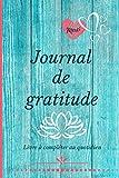 Journal de gratitude: Livre de gratitude à remplir pour adultes et enfants | carnet pour noter ses gratitudes au quotidien | 5 minutes par jour | papier qualité crème | 100 pages