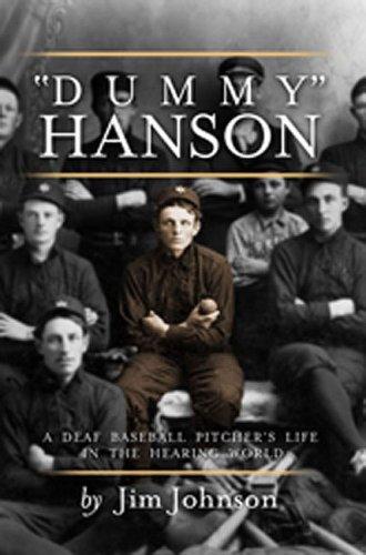 Dummy Hanson: A Deaf Baseball Pitcher's Life Inthe Hearing World