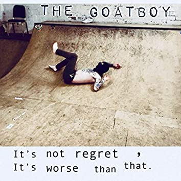 It's Not Regret It's Worse Than That
