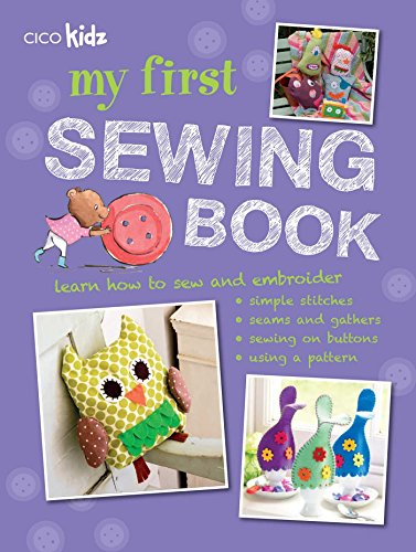 My First Sewing Book: 35 easy and fun projects for children aged 7 years +