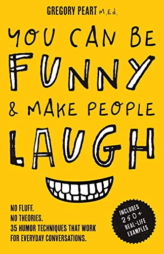 Compare Textbook Prices for You Can Be Funny and Make People Laugh: No Fluff. No Theories. 35 Humor Techniques that Work for Everyday Conversations  ISBN 9781732179165 by Peart, Gregory