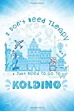 I Don t Need Therapy I Just Need To Go To Kolding: Kolding Travel And Vacation Notebook / Travel Logbook Journal / Trip planning journal / Funny ... and Kids - 6x9 inches 120 Blank Lined Pages