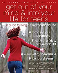 Get Out of Your Mind and Into Your Life for Teens