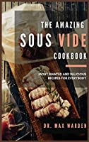 The Amazing Sous Vide Cookbook: Most Wanted And Delicious Recipes For Everybody