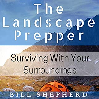 The Landscape Prepper     Surviving with Your Surroundings              By:                                                                                                                                 Bill Shepherd                               Narrated by:                                                                                                                                 Joshua Bennington                      Length: 1 hr and 22 mins     20 ratings     Overall 4.1