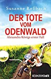 Der Tote vom Odenwald: Alexandra Königs erster Fall (Alexandra König ermittelt, Band 1)