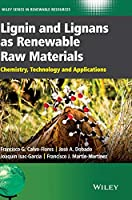 Lignin and Lignans as Renewable Raw Materials: Chemistry, Technology and Applications (Wiley Series in Renewable Resource)