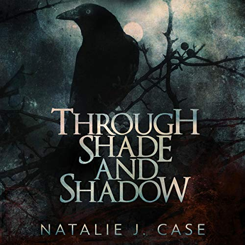 Through Shade and Shadow Audiobook By Natalie J. Case cover art
