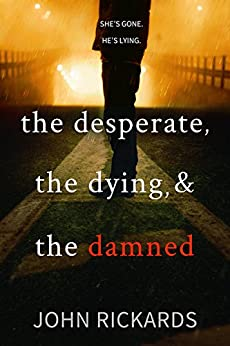 The Desperate, The Dying, And The Damned (Alex Rourke Book 4) by [John Rickards]