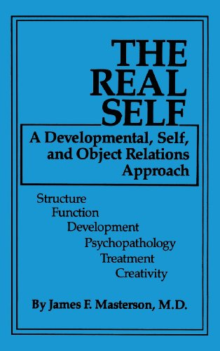 The Real Self: A Developmental, Self And Object Relations Approach: Structure / Function / Development / Psychopathology / Treatment / Creativity