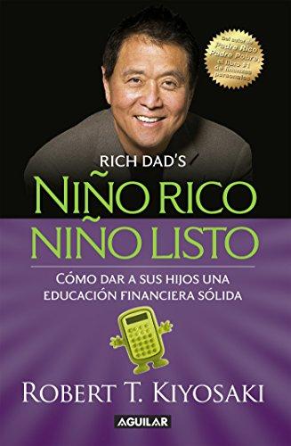 Niño rico, niño listo: Cómo dar a sus hijos una educación financiera sólida de [Robert T. Kiyosaki]