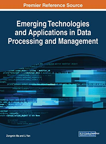 Emerging Technologies and Applications in Data Processing and Management (Advances in Data Mining and Database Management)