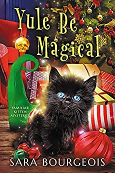 Yule Be Magical (Familiar Kitten Mysteries Book 8) by [Sara Bourgeois]
