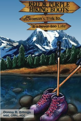 """Red and Purple Hiking Boots: An Older Woman's Trek to """"It's Never too Late"""""""