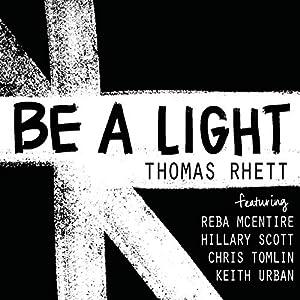 Be A Light [feat. Reba McEntire & Hillary Scott & Chris Tomlin & Keith Urban]