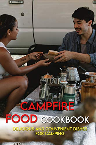 Campfire Food Cookbook: Delicious And Convenient Dishes For Camping: Dutch Oven Recipes Book (English Edition)