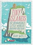 Tiny Islands: 60 Remarkable Little Worlds Around Britain [Idioma Inglés]