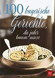 100 bayerische Gerichte,: die jeder kennen muss