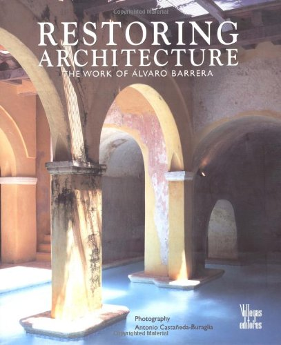 Restoring Architecture: The Work of Alvaro Barrera
