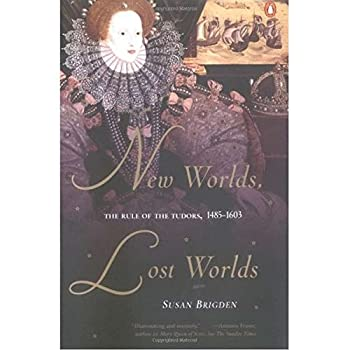 New Worlds Lost Worlds  The Rule of the Tudors 1485-1603