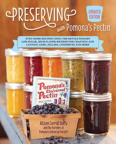 Preserving With Pomona's Pectin: Even More Revolutionary Low-sugar, High-flavor Method for Crafting and Canning Jams, Jellies, and Conserves