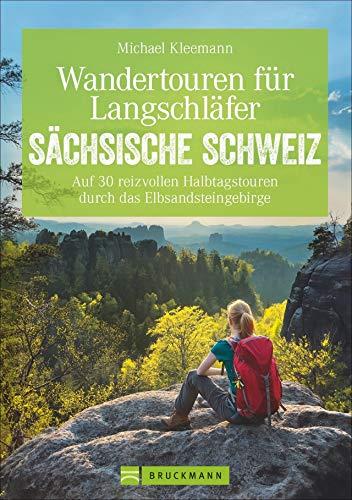 Wandertouren für Langschläfer Sächsische Schweiz. Auf 30 erlebnisreichen Halbtagstouren durch das Elbsandsteingebirge. Mit diesem Wanderführer ... das Elbsandsteingebirge (Erlebnis Wandern)