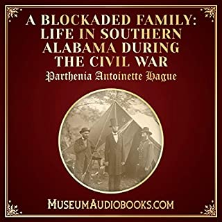 A Blockaded Family: Life in Southern Alabama During the Civil War                   By:                                                                                                                                 Parthenia Antoinette Hague                               Narrated by:                                                                                                                                 Cia Young                      Length: 4 hrs and 36 mins     Not rated yet     Overall 0.0