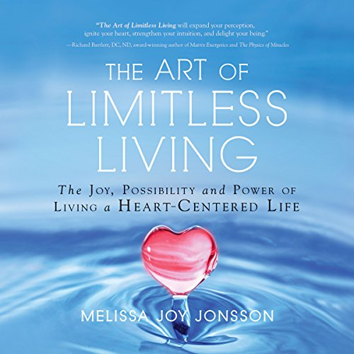 The Art of Limitless Living: The Joy, Possibility and Power of Living a Heart-Centered Life audiobook cover art