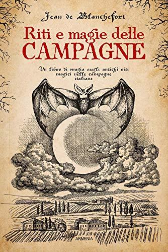Riti e magie delle campagne. Un libro di magia sugli antichi riti magici nelle campagne italiane
