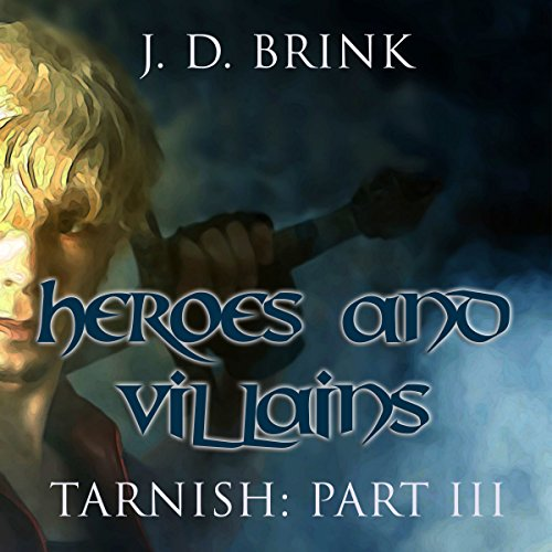 Heroes and Villains     Tarnish Book 3              By:                                                                                                                                 J. D. Brink                               Narrated by:                                                                                                                                 Todd Menesses                      Length: 3 hrs     Not rated yet     Overall 0.0