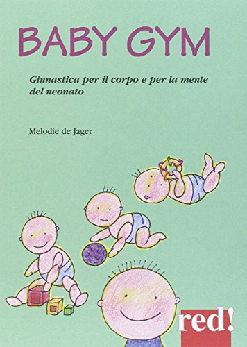 Baby Gym. Ginnastica per il corpo e la mente del neonato