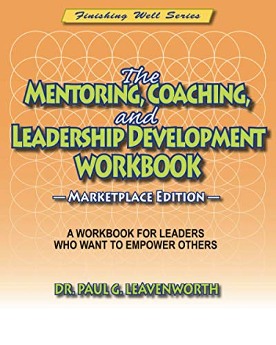 Compare Textbook Prices for The Mentoring, Coaching, and Leadership Development Workbook Marketplace Edition: A Workbook for Leaders Who Want to Empower Others  ISBN 9798737446574 by Leavenworth, Dr. Paul G.