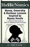 HussleNomics: Money, Ownership & Business Lessons Inspired by Nipsey Hussle + a Step by Step Guide on How to Implement Each Principle