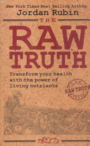 The Raw Truth: Transform Your Health with the Power of Living Nutrients