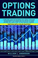 Options Trading: A Simplified Guide for Beginners with Secrets Strategies to Make Profit Fast! Basics and Tips on How to Trade Options for a Quick Start to your Financial Freedom.