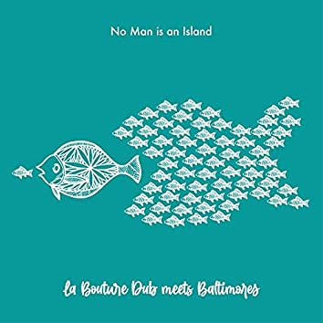 No Man Is an Island (La bouture dub Meets Baltimores)
