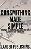 Gunsmithing Made Simple: The Perfect Guide To Gunsmithing (English Edition)